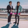Tyler & rayan ft Erik - let me go - Everything I Gave You