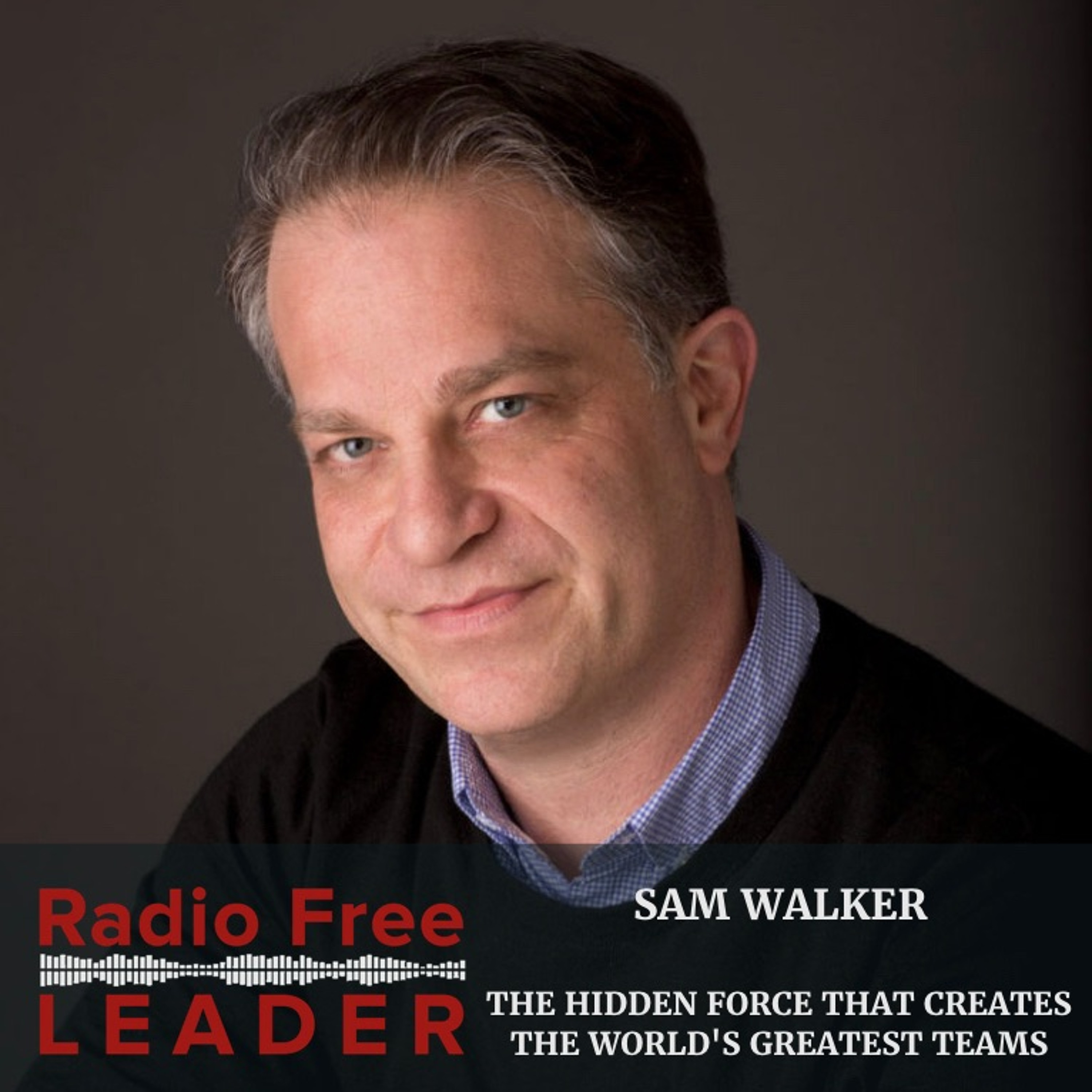 0826 | The Hidden Force That Creates the World's Greatest Teams with Sam Walker