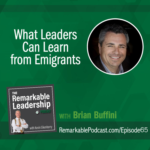 What Leaders Can Learn from Emigrants with Brian Buffini
