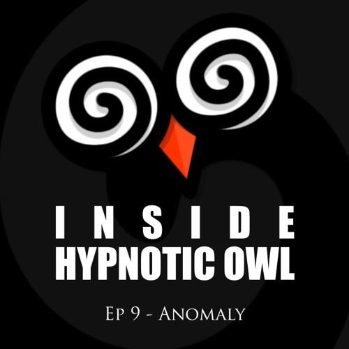 Inside Hypnotic Owl - Ep 9 - Anomaly