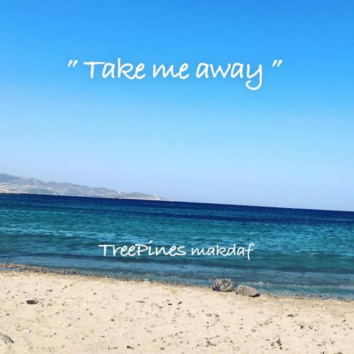 Take me away - TreePines (makdaf) - Upcoming Summer 2018