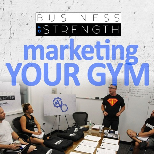 Marketing Your Gym - Business Of Strength