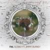 FIXL - Slowly ft. Jimmy Burney