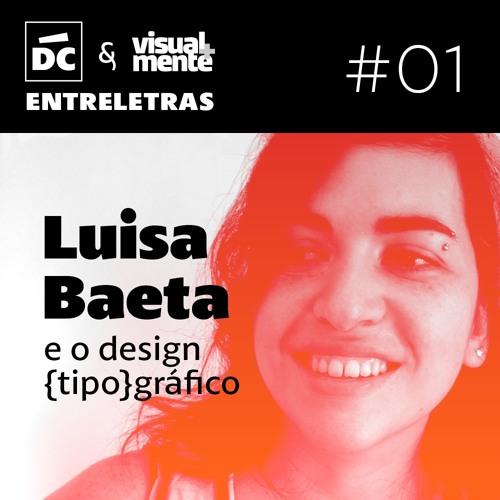 Entreletras #01 - Luisa Baeta e o design {tipo}gráfico