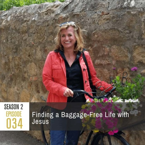 Season 2, Episode 34: Finding a Baggage-Free Life with Jesus