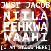 05 Just Jacob - Niila Eehkwa Waahi [Explicit]
