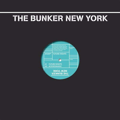 Atom™  - Future Nights (The Bunker New York 024) CLIPS