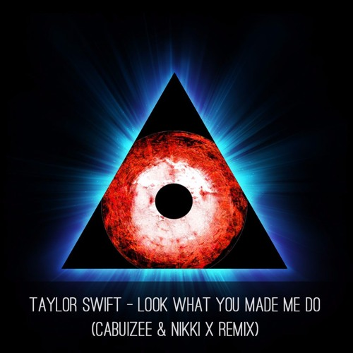 Baixar Taylor Swift - Look What You Made Me Do (Cabuizee & Nikki X Remix)