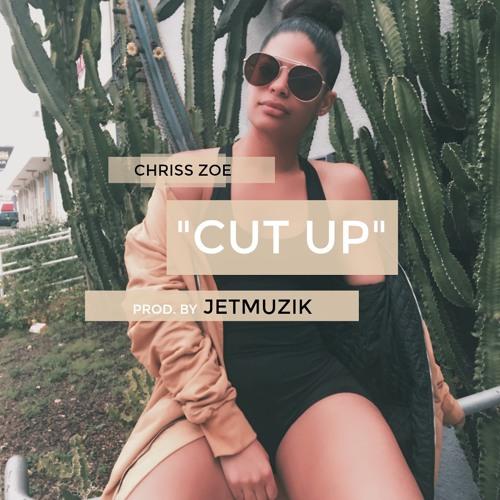 Cut Up (prod. By JetMuzik)- Chriss Zoe