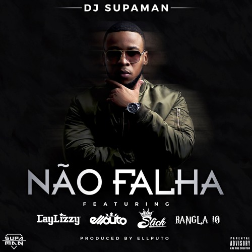 Dj Supaman - Não Falha Feat. Ellputo, Laylizzy, Slick & Bangla (Prod By Ellputo)