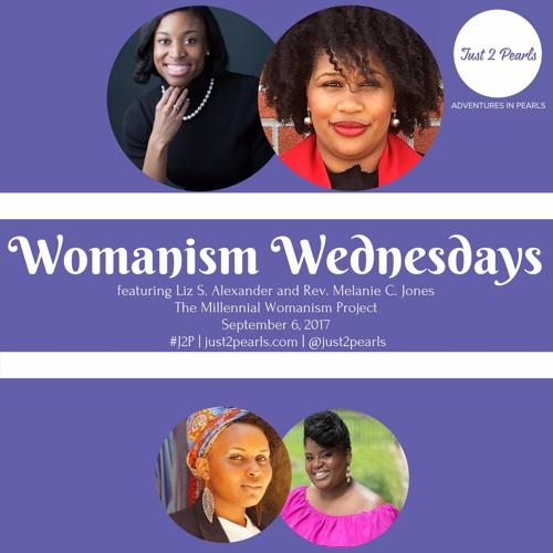 Womanism Wednesdays (with Liz s. Alexander and Rev. Melanie C. Jones)