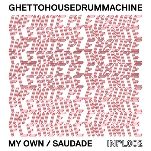SB PREMIERE : GHETTOHOUSEDRUMMACHINE - My Own [Infinite Pleasure]
