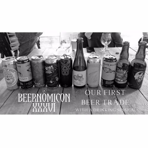 Beernomicon XXXVI - Our First Beer Trade