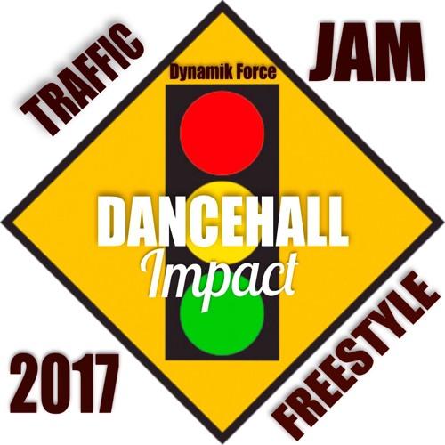 TRAFFIC JAM DANCEHALL IMPACT 2017 DYNAMIK FORCE