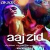 Aaj Zid - Aksar 2 - Arijit Singh - Mithoon 2017