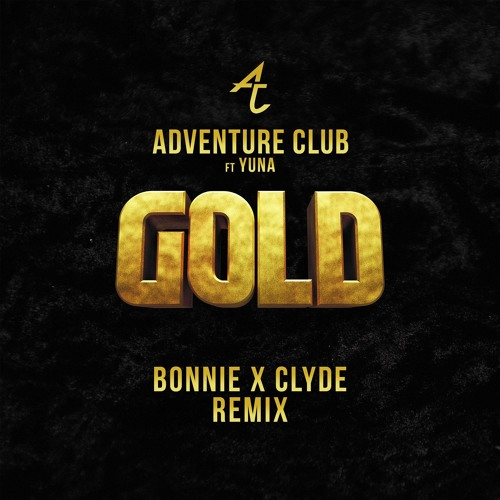 Adventure Club - Gold Ft. Yuna(BONNIE X CLYDE Remix)
