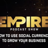 011 - How to Use Social Currency to Grow Your Business