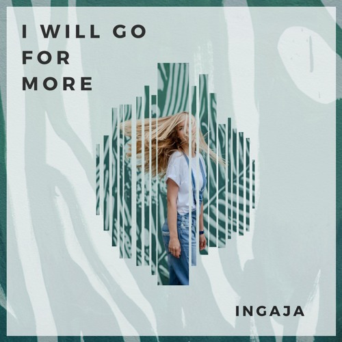 INGAJA - I WILL GO FOR MORE