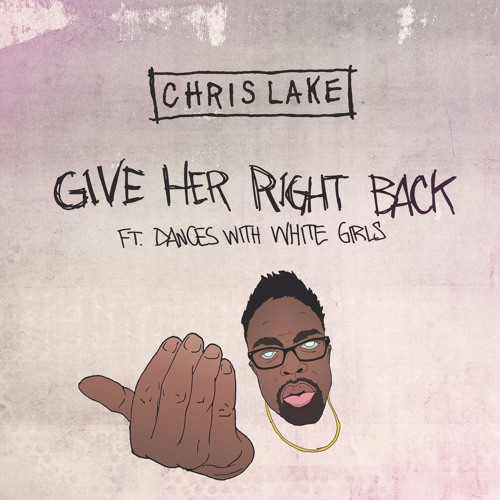 Chris Lake - Give Her Right Back [ft. Dances With White Girls](Extended Mix)