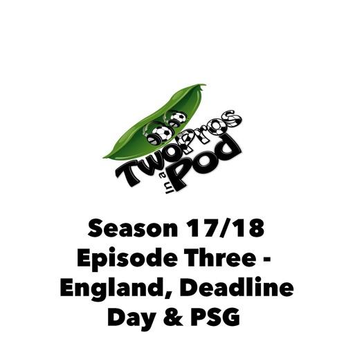 2017/18 Season Episode 3 - England, Deadline Day & PSG