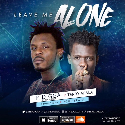 P Digga - Leave Me Alone ft Terry Apala