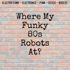 Where My Funky 80s Robots At? - Live Mixtape