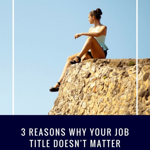 3 Reasons Why Your Job Title Doesn't Matter