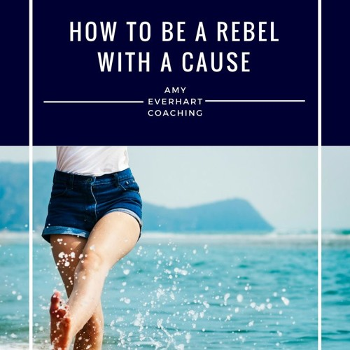 How To Be A Rebel With A Cause