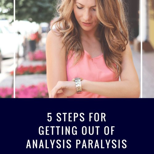 5 Steps For Getting Out Of Analysis Paralysis