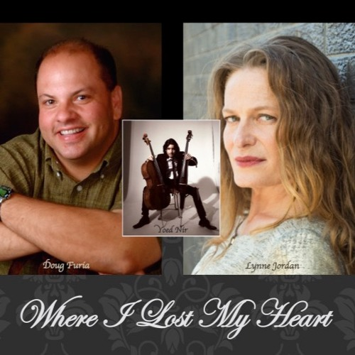 Where I Lost My Heart-Original Song by Doug Furia & Lynne Jordan with Cello Tracks by Yoed Nir ©2017