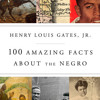 100 Amazing Facts About the Negro by Henry Louis Gates, Jr., read by Dominic Hoffman