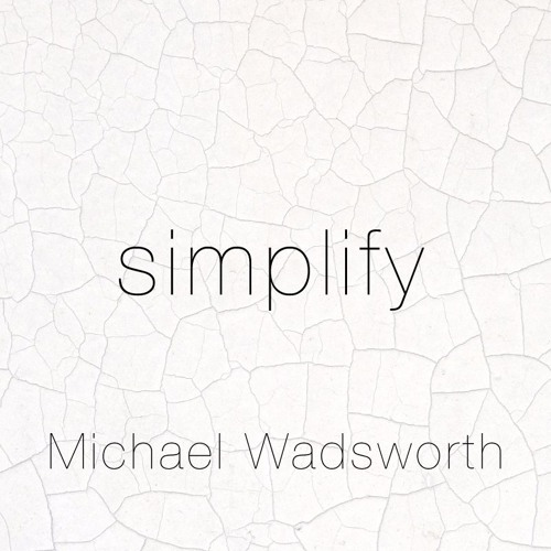 Michael Wadsworth - Simplify - Stuck to Moving on