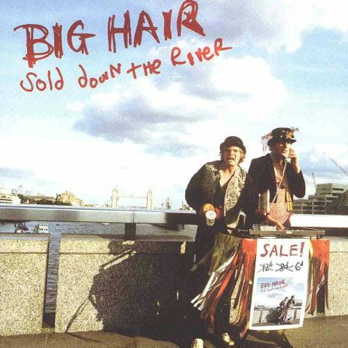 502 - Big Hair - Sold Down The River (2003)