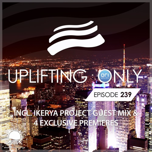Uplifting Only 239 (incl. Ikerya Project Guestmix) (Sept 7, 2017)