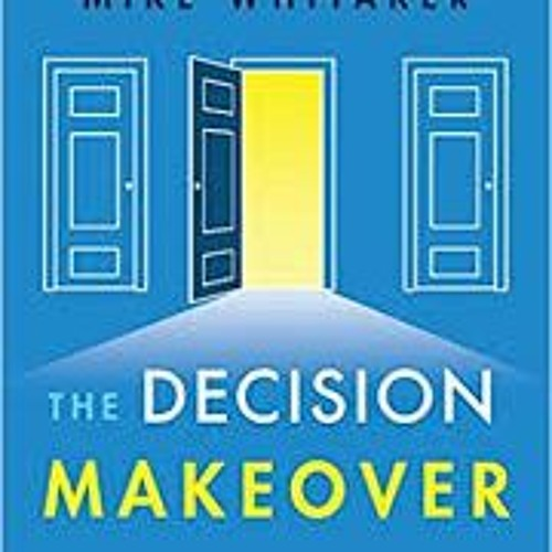 2017-09-10 Making The Best Decision Part 2 With Mike Whitaker & Ed Fulbright