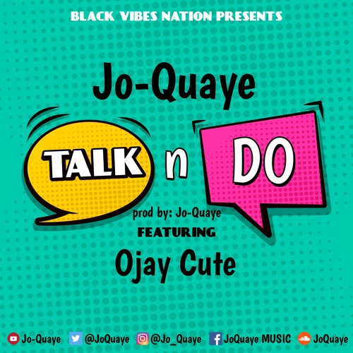 Talk N Do ft Ojay Cute [prod by Jo-Quaye]