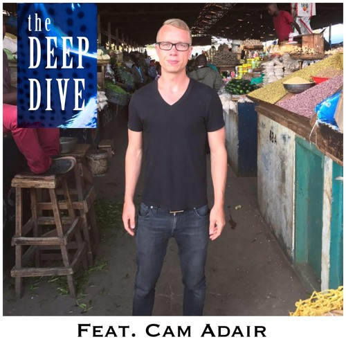 Deep Dive #48 | Cam Adair - Intention Is Everything