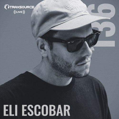 Traxsource LIVE! #136 with Eli Escobar