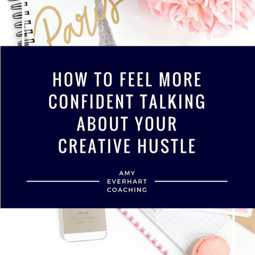 How To Feel More Confident Talking About Your Creative Hustle