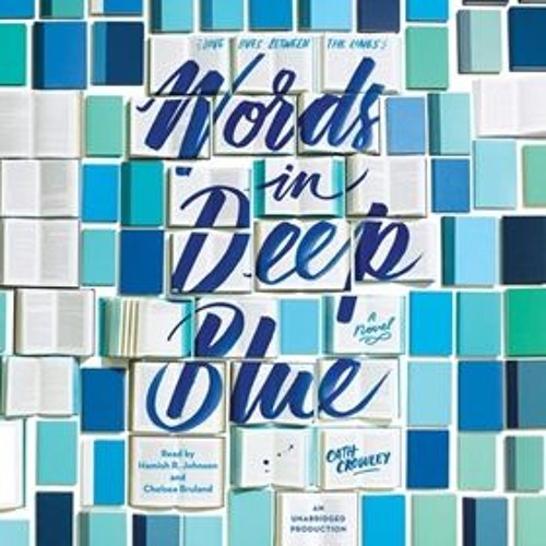 WORDS IN DEEP BLUE by Cath Crowley, read by Hamish R. Johnson and Chelsea Bruland