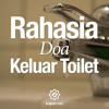 Ceramah Singkat - Rahasia Doa Keluar Toilet - Ustadz Abu Yahya Badrussalam, Lc.