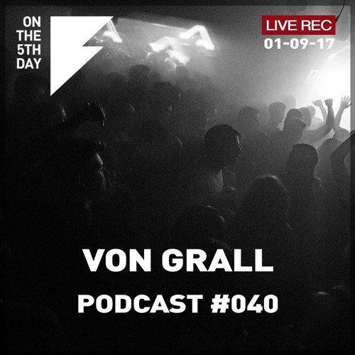 Download On the 5th Day Podcast #040 - Von Grall live rec. DJ set (1 Sep @ Corsica Studios)
