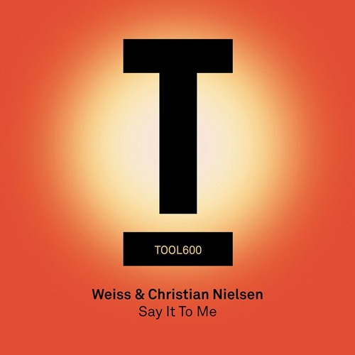 Weiss & Christian Nielsen – 'Say It To Me' – Out now!