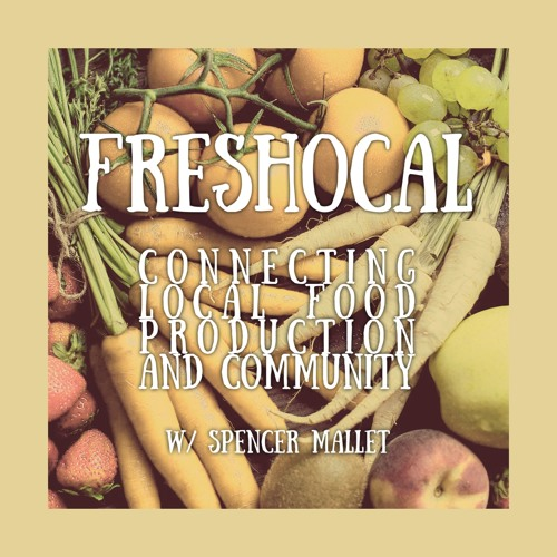 #77 | Freshocal: Connecting Local Food Production & Community w/ Spencer Mallett