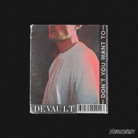 Devault - Don't You Want To Feat. Ayelle