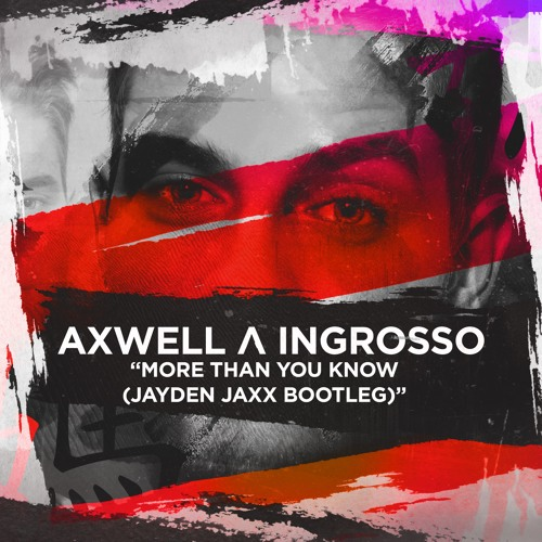 Axwell & Ingrosso - More Than You Know (Jayden Jaxx Festival Mix)