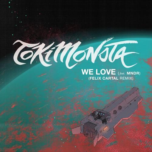 TOKiMONSTA We Love Felix Cartal Remix