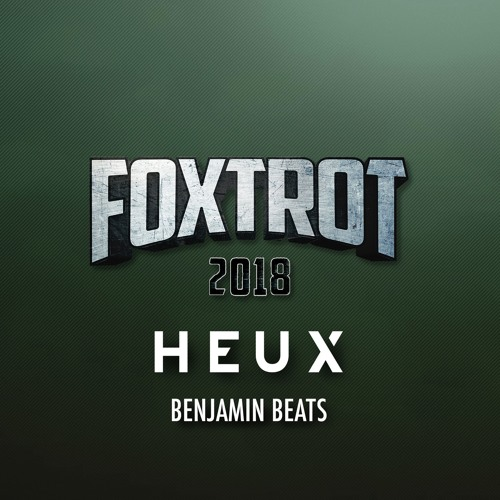 FOXTROT 2018 - HEUX & Benjamin Beats