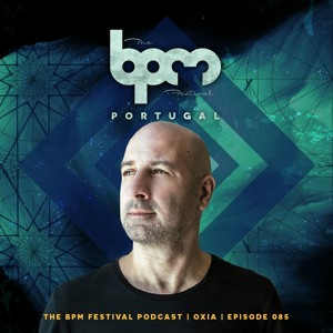 The BPM Festival Podcast 085: OXIA