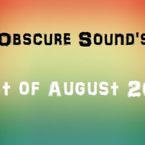 Obscure Sound - Best of August 2017